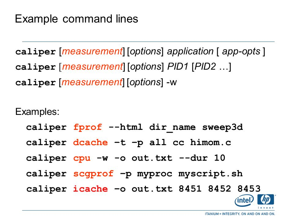 Example command lines caliper [measurement] [options] application [ app-opts ] caliper [measurement] [options] PID1 [PID2 …]